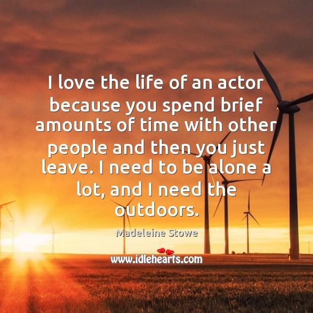 I love the life of an actor because you spend brief amounts Image