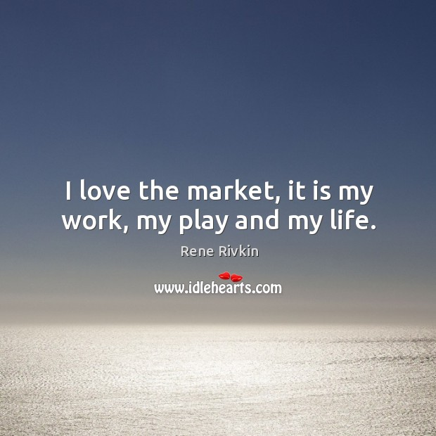 I love the market, it is my work, my play and my life. Image