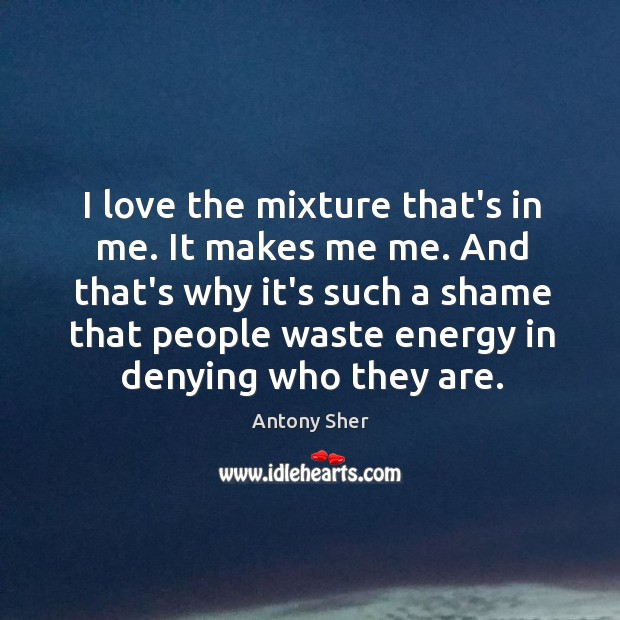 I love the mixture that's in me. It makes me me. And Image