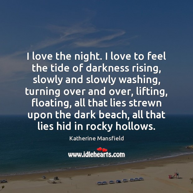 I love the night. I love to feel the tide of darkness Image