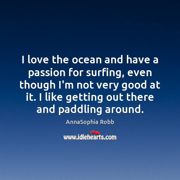 Image, I love the ocean and have a passion for surfing, even though