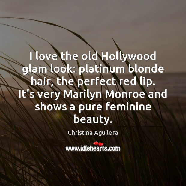 I love the old Hollywood glam look: platinum blonde hair, the perfect Christina Aguilera Picture Quote