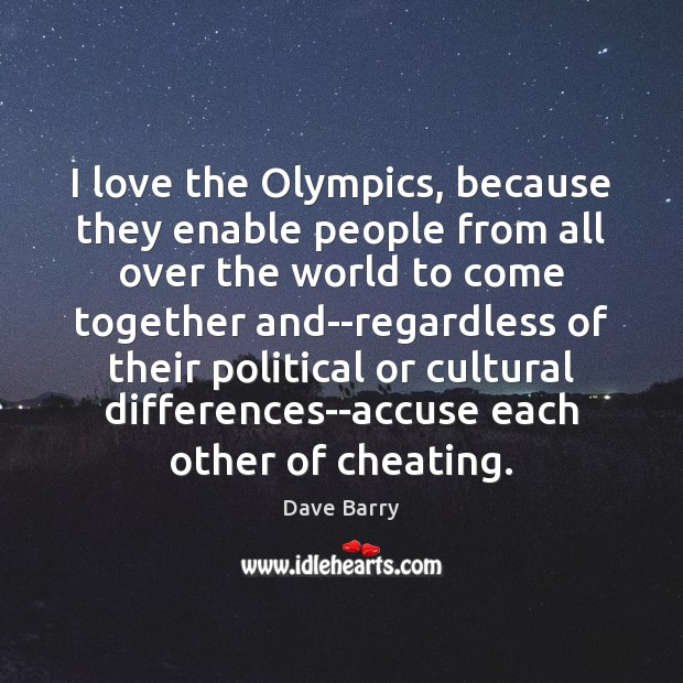 I love the Olympics, because they enable people from all over the Image