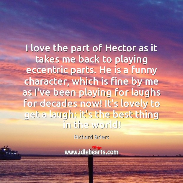 I love the part of Hector as it takes me back to Richard Briers Picture Quote