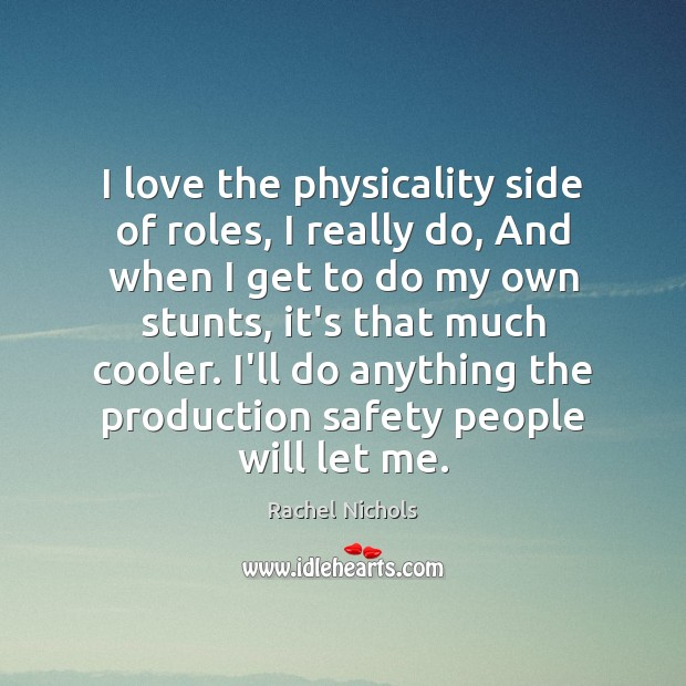 I love the physicality side of roles, I really do, And when Rachel Nichols Picture Quote