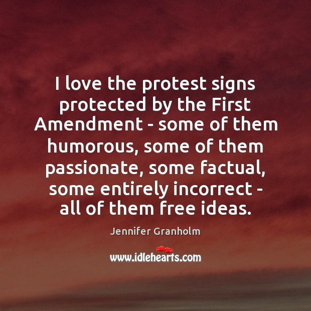 I love the protest signs protected by the First Amendment – some Jennifer Granholm Picture Quote