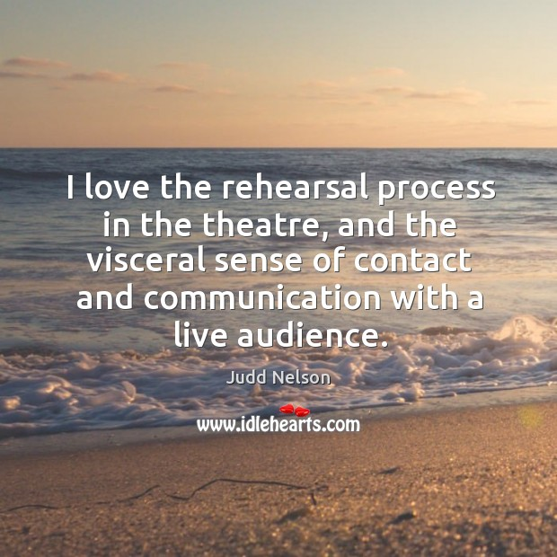 I love the rehearsal process in the theatre, and the visceral sense of contact and communication with a live audience. Image