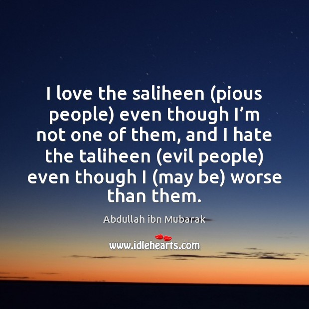 I love the saliheen (pious people) even though I'm not one Image