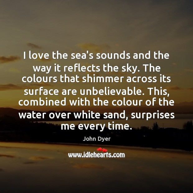 I love the sea's sounds and the way it reflects the sky. Image