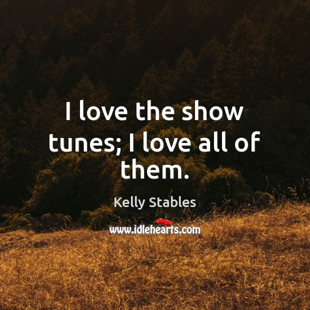 I love the show tunes; I love all of them. Image