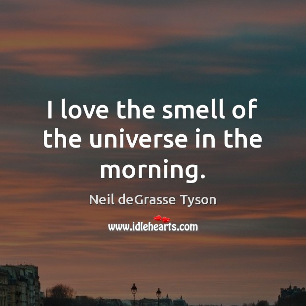 I love the smell of the universe in the morning. Image