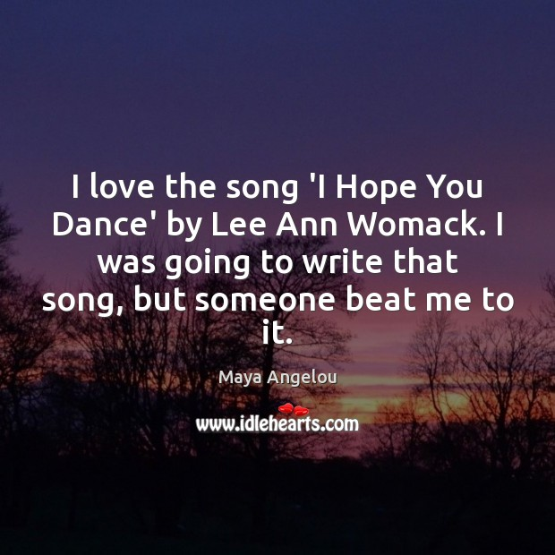 Image, I love the song 'I Hope You Dance' by Lee Ann Womack.