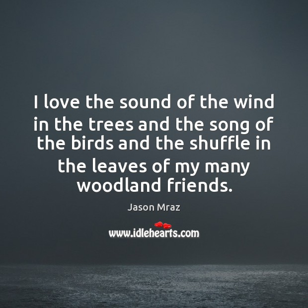 I love the sound of the wind in the trees and the Image
