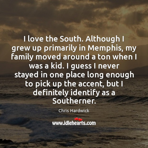 I love the South. Although I grew up primarily in Memphis, my Chris Hardwick Picture Quote