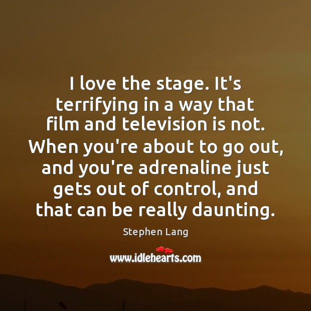 Stephen Lang Picture Quote image saying: I love the stage. It's terrifying in a way that film and