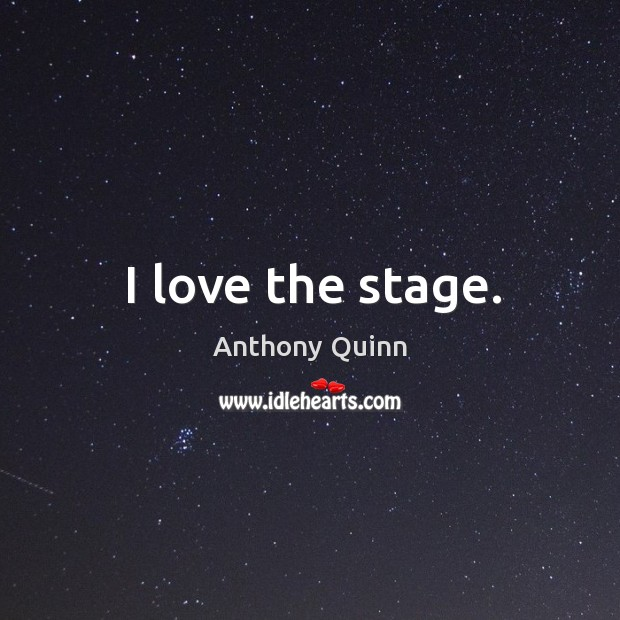 Image, I love the stage.