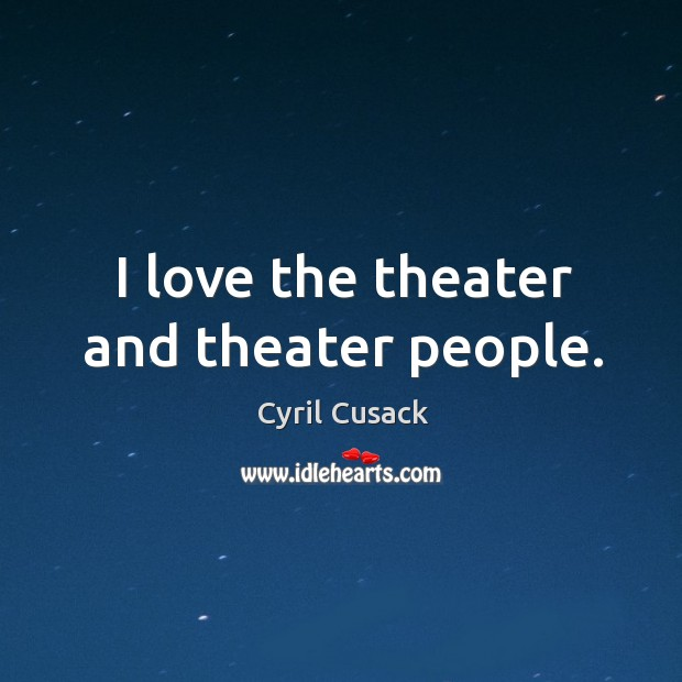 I love the theater and theater people. Image