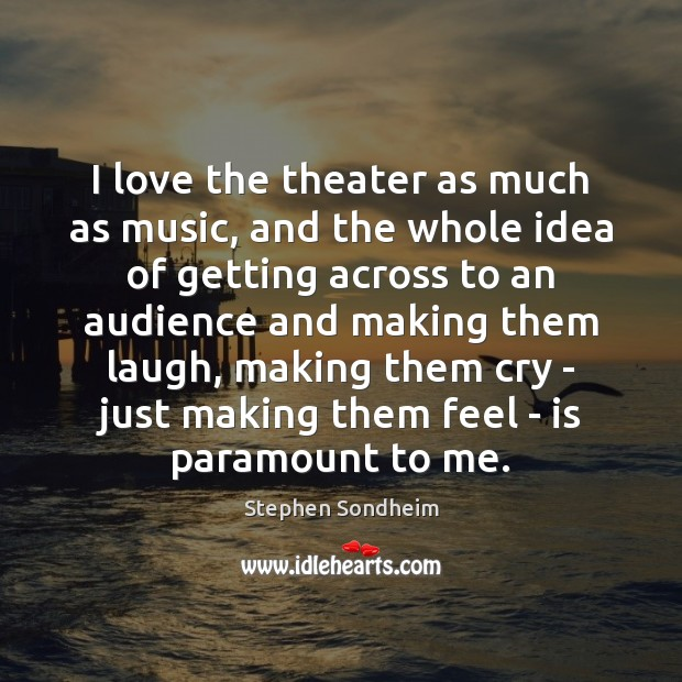 I love the theater as much as music, and the whole idea Image