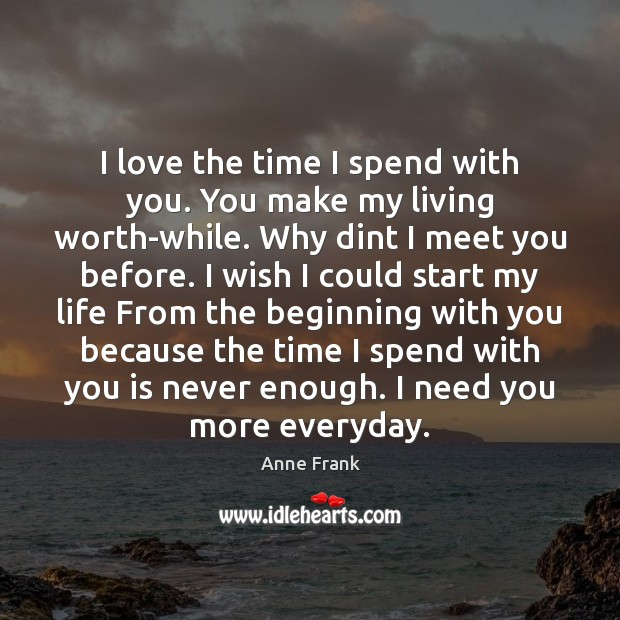 I love the time I spend with you. You make my living Image