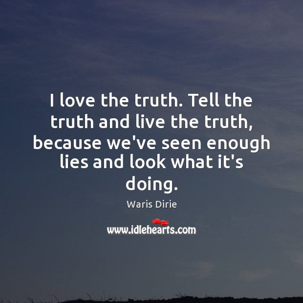 I love the truth. Tell the truth and live the truth, because Image