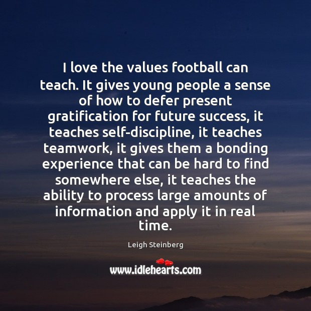I love the values football can teach. It gives young people a Teamwork Quotes Image