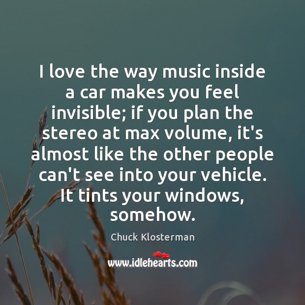 I love the way music inside a car makes you feel invisible; Image