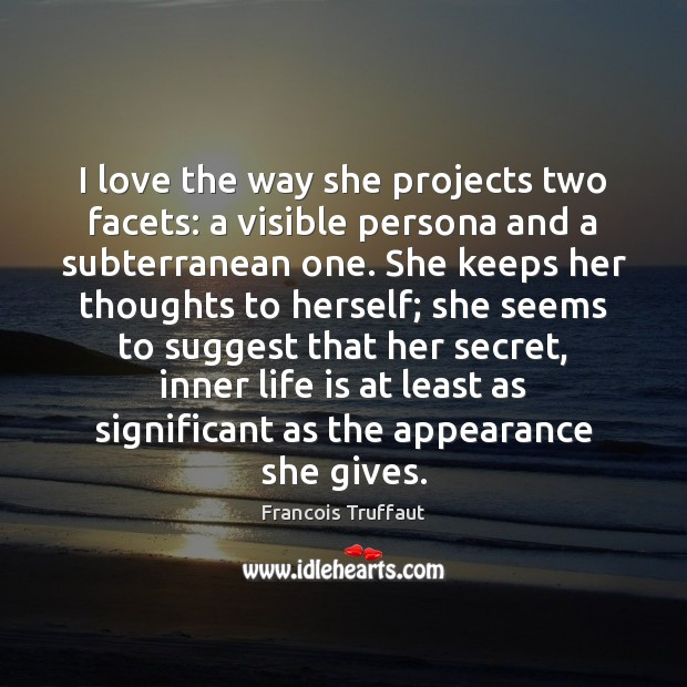 I love the way she projects two facets: a visible persona and Image