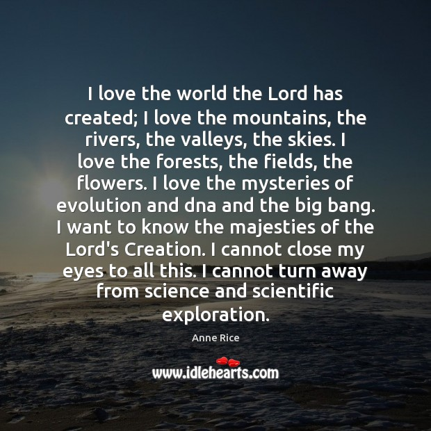I love the world the Lord has created; I love the mountains, Anne Rice Picture Quote