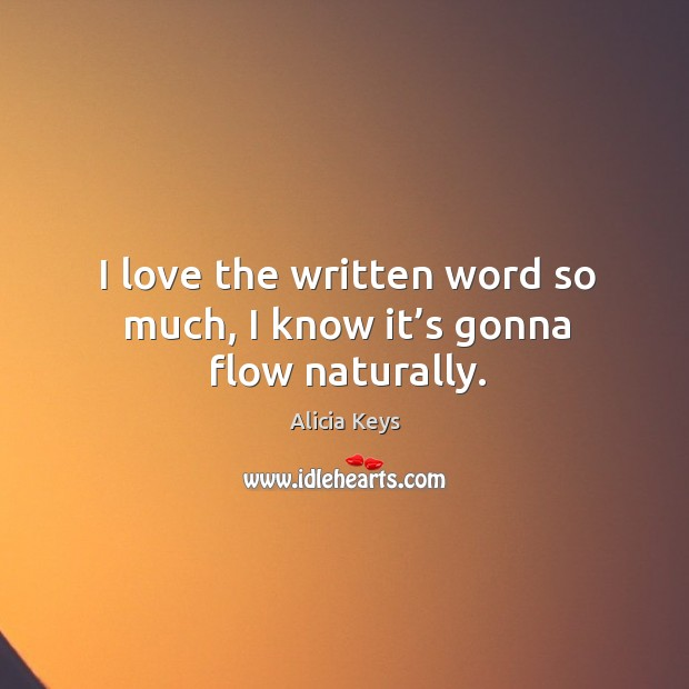 I love the written word so much, I know it's gonna flow naturally. Image