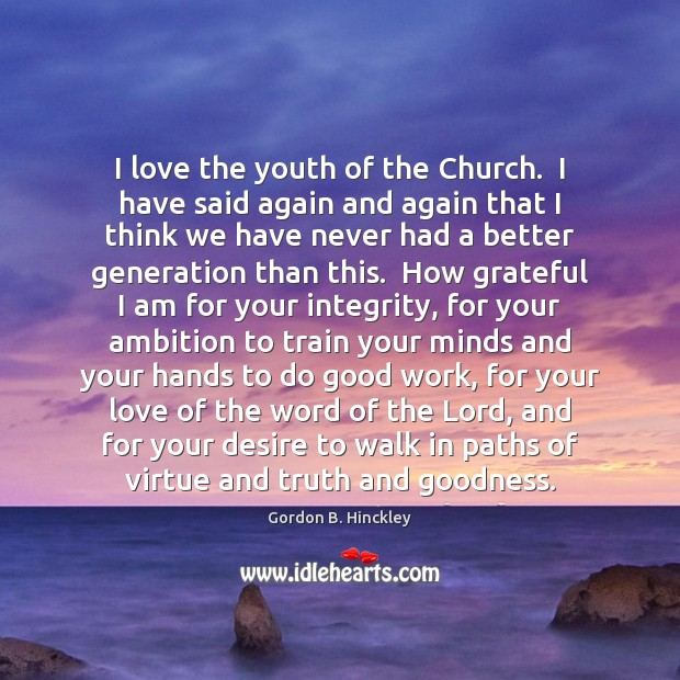 I love the youth of the Church.  I have said again and Image