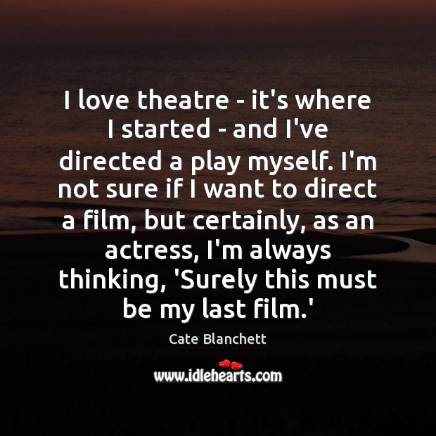 I love theatre – it's where I started – and I've directed Cate Blanchett Picture Quote