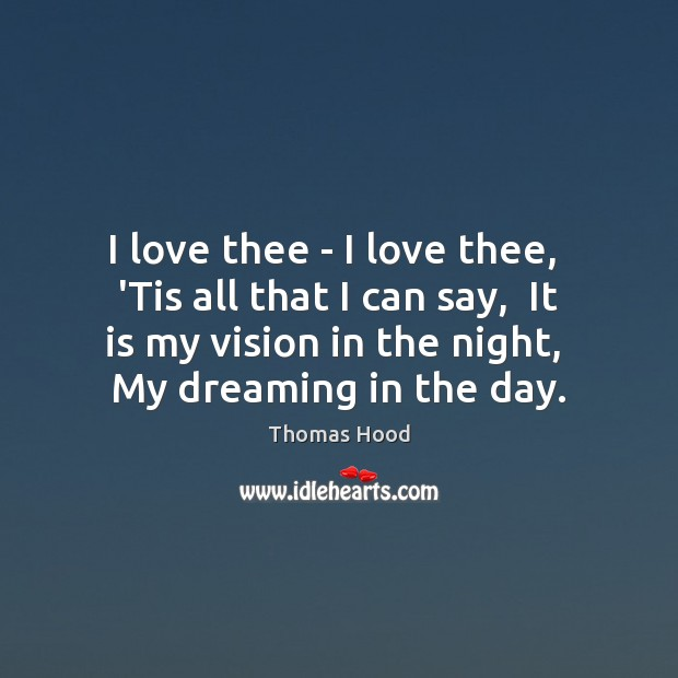 I love thee – I love thee,  'Tis all that I can Thomas Hood Picture Quote