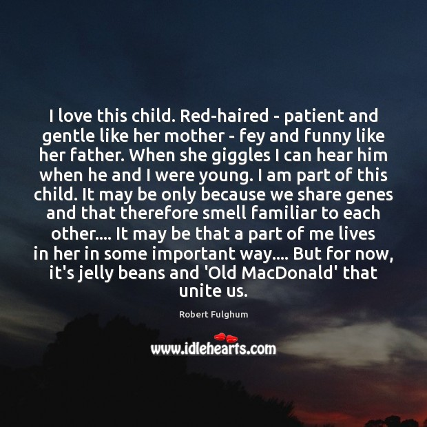 Image, I love this child. Red-haired – patient and gentle like her mother