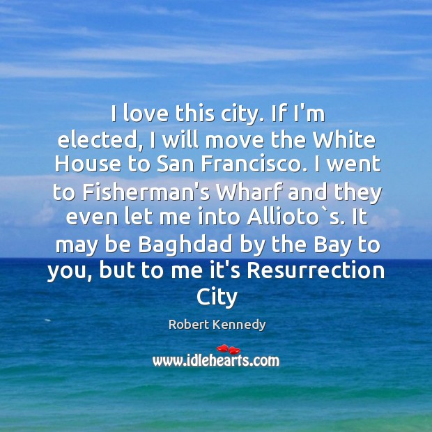 I love this city. If I'm elected, I will move the White Image