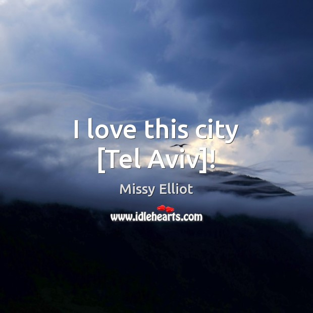Image, I love this city [Tel Aviv]!
