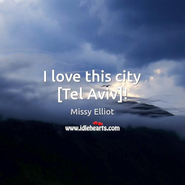 I love this city [Tel Aviv]! Image