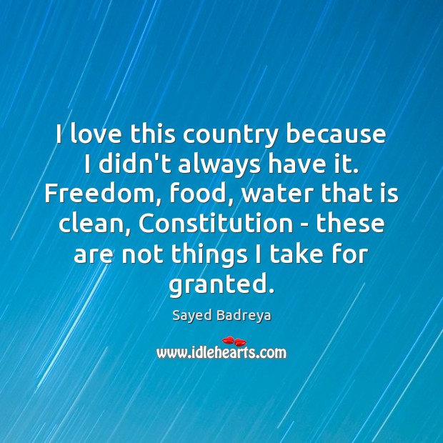 I love this country because I didn't always have it. Freedom, food, Image