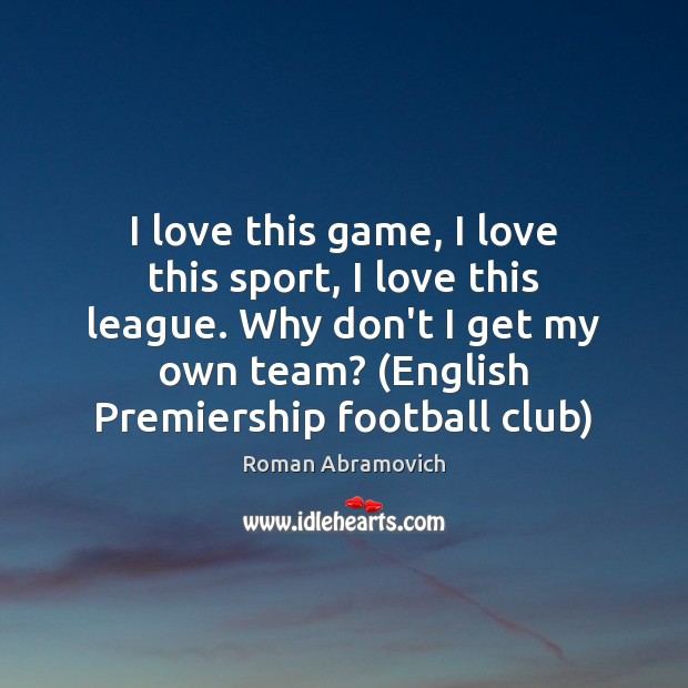 I love this game, I love this sport, I love this league. Football Quotes Image