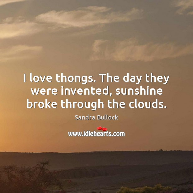 I love thongs. The day they were invented, sunshine broke through the clouds. Image