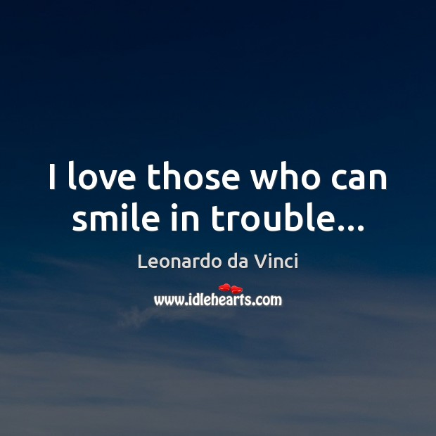 I love those who can smile in trouble… Image