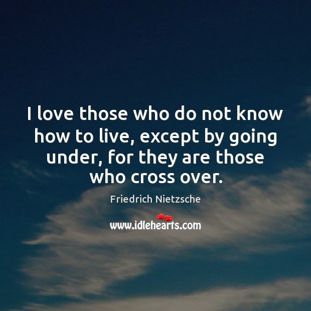 Image, I love those who do not know how to live, except by