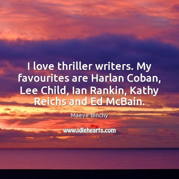 Image, I love thriller writers. My favourites are Harlan Coban, Lee Child, Ian