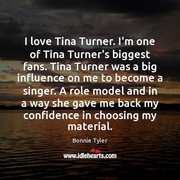 Image, I love Tina Turner. I'm one of Tina Turner's biggest fans. Tina