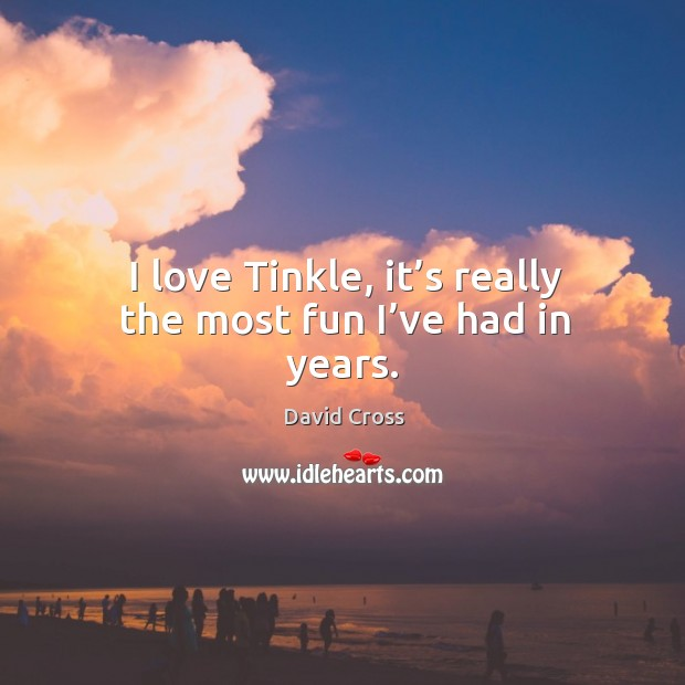 I love tinkle, it's really the most fun I've had in years. Image