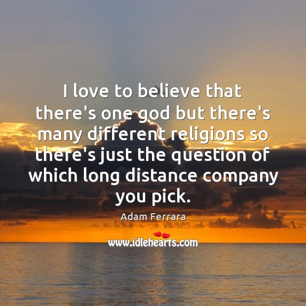 I love to believe that there's one God but there's many different Image