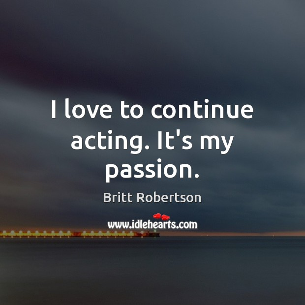 I love to continue acting. It's my passion. Image