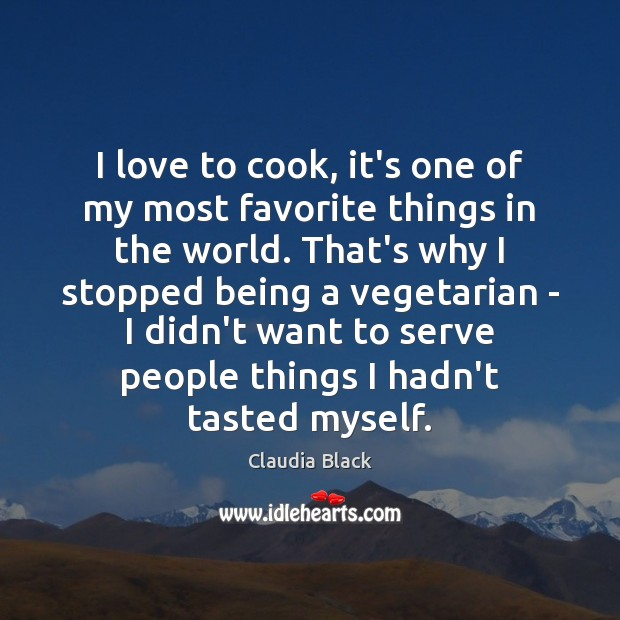 I love to cook, it's one of my most favorite things in Cooking Quotes Image