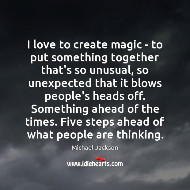 I love to create magic – to put something together that's so Michael Jackson Picture Quote