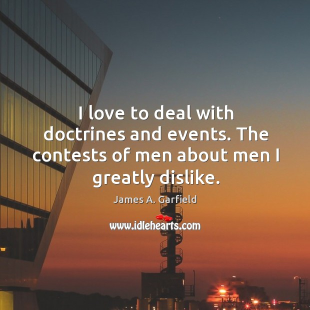 Image, I love to deal with doctrines and events. The contests of men about men I greatly dislike.