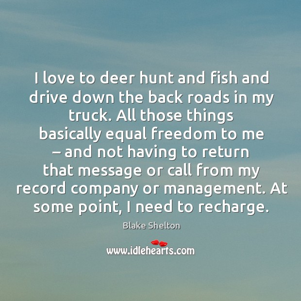 Image, I love to deer hunt and fish and drive down the back roads in my truck.